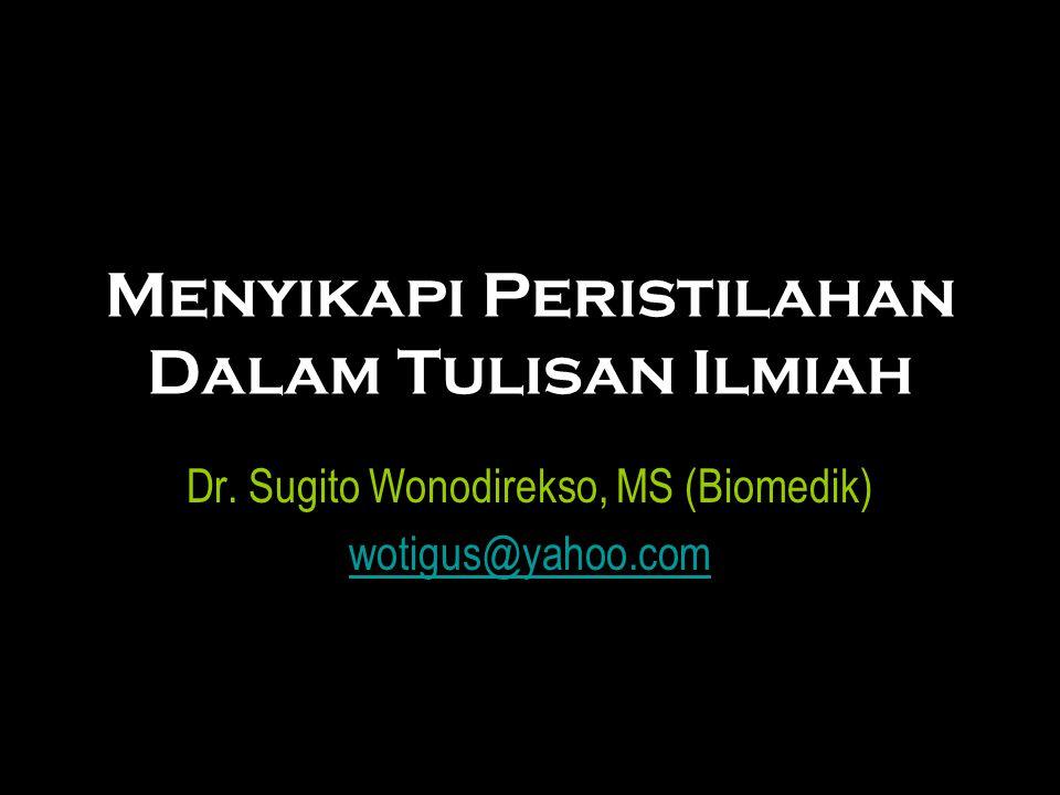 Menyikapi Peristilahan Dalam Tulisan Ilmiah Dr. Sugito Wonodirekso, MS (Biomedik) wotigus@yahoo.com