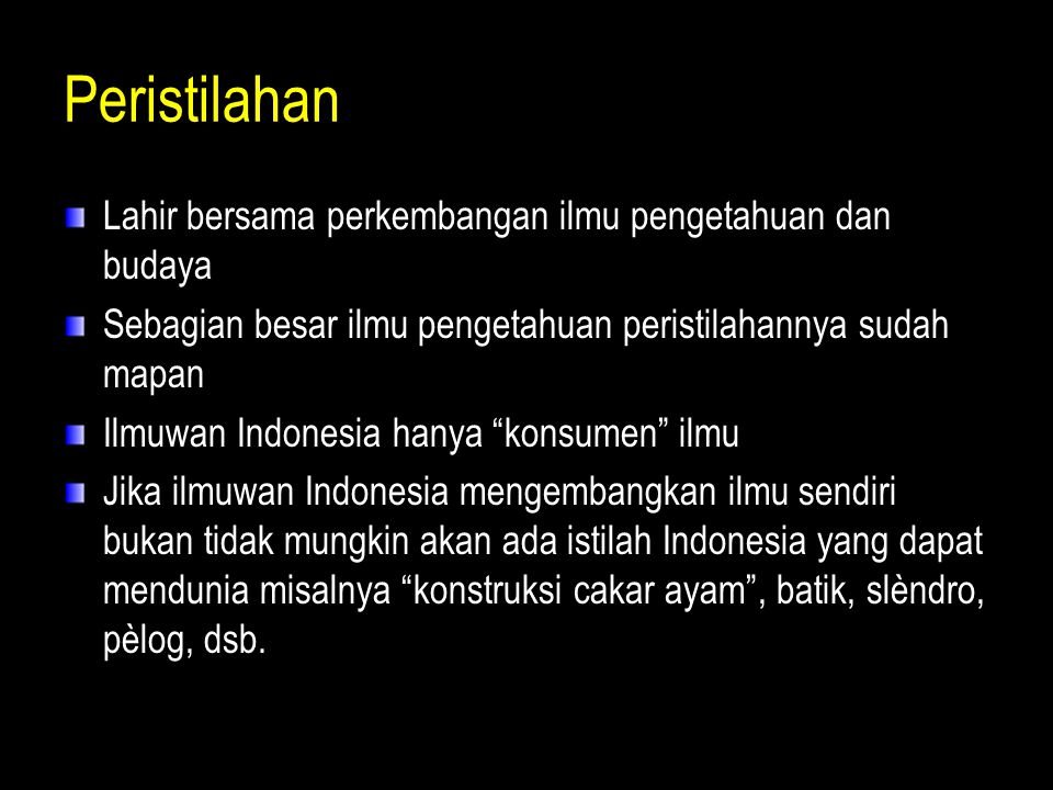 Peristilahan Lahir bersama perkembangan ilmu pengetahuan dan budaya Sebagian besar ilmu pengetahuan peristilahannya sudah mapan Ilmuwan Indonesia hany