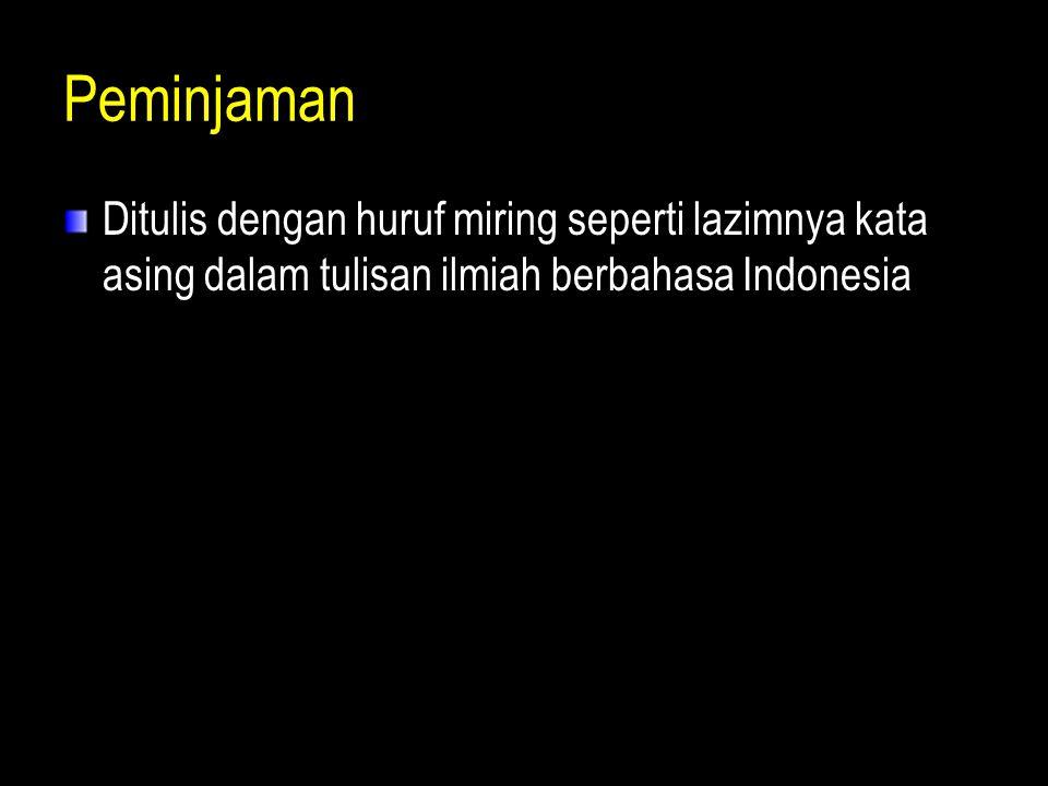 Peminjaman Ditulis dengan huruf miring seperti lazimnya kata asing dalam tulisan ilmiah berbahasa Indonesia
