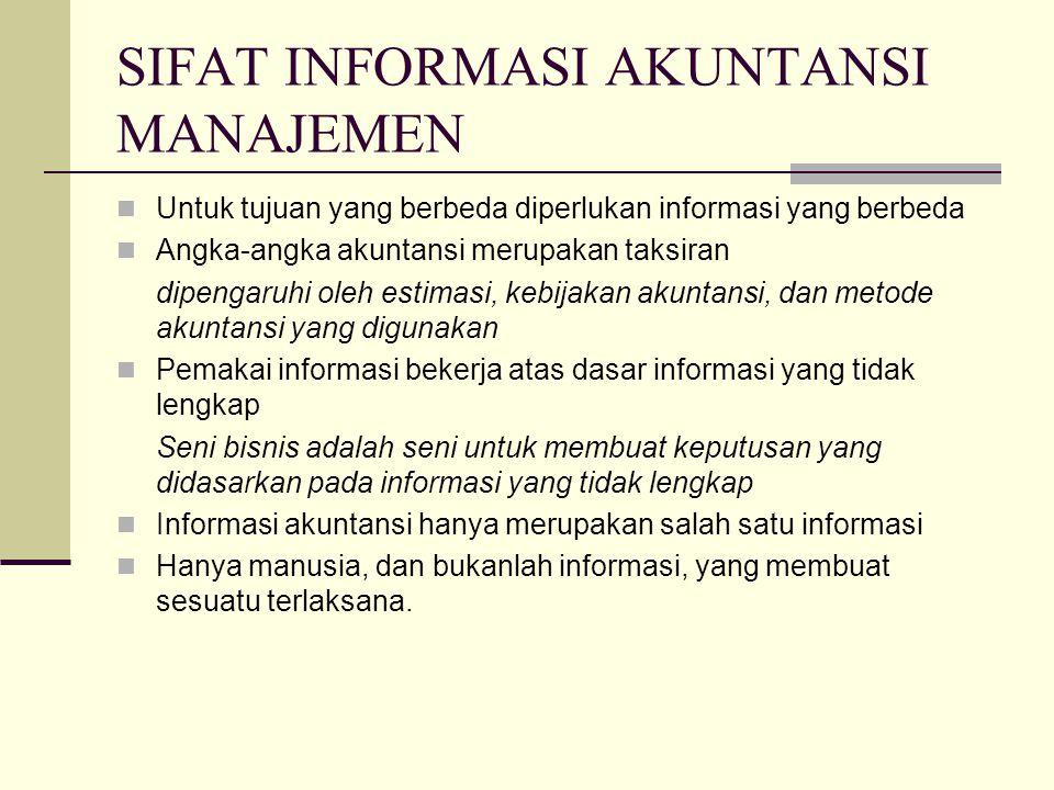 SIFAT INFORMASI AKUNTANSI MANAJEMEN Untuk tujuan yang berbeda diperlukan informasi yang berbeda Angka-angka akuntansi merupakan taksiran dipengaruhi o