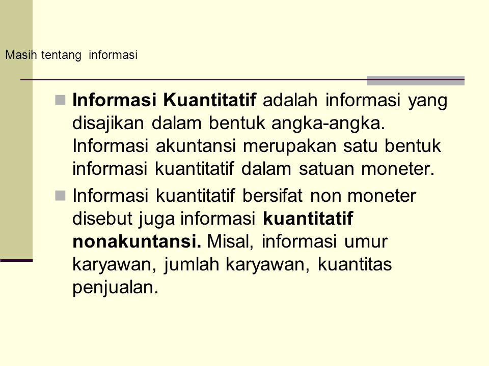 Informasi Kuantitatif adalah informasi yang disajikan dalam bentuk angka-angka. Informasi akuntansi merupakan satu bentuk informasi kuantitatif dalam