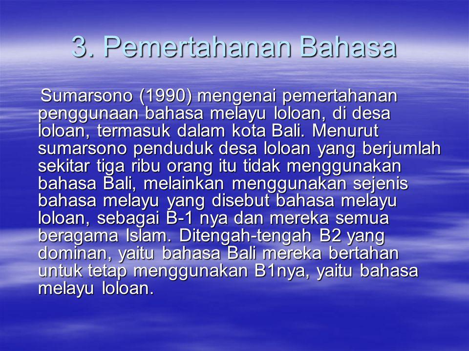 3. Pemertahanan Bahasa Sumarsono (1990) mengenai pemertahanan penggunaan bahasa melayu loloan, di desa loloan, termasuk dalam kota Bali. Menurut sumar