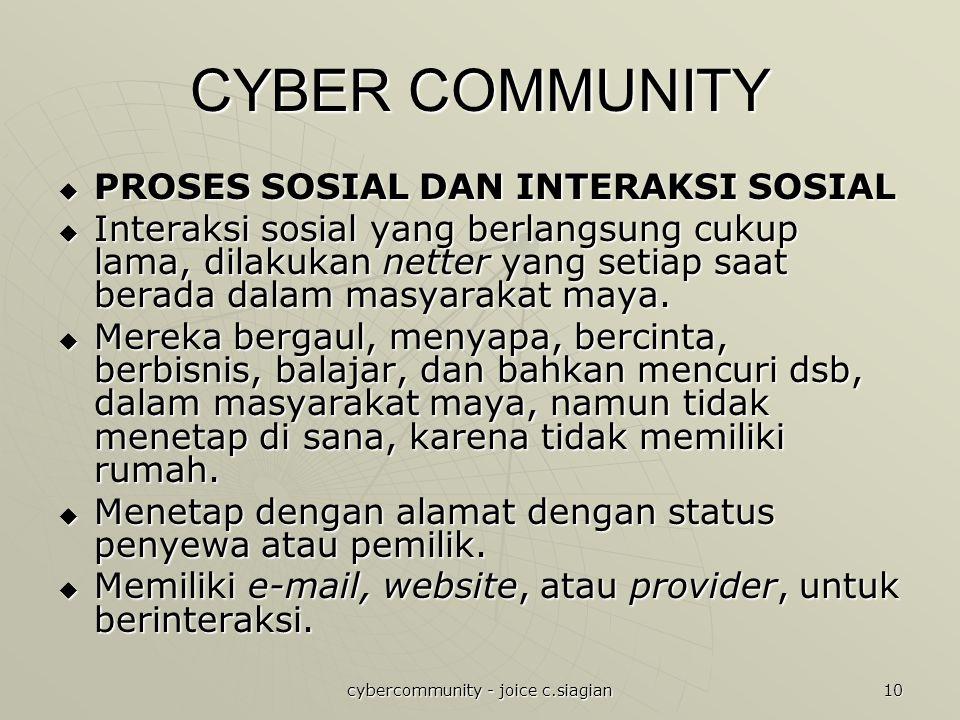 cybercommunity - joice c.siagian 10 CYBER COMMUNITY  PROSES SOSIAL DAN INTERAKSI SOSIAL  Interaksi sosial yang berlangsung cukup lama, dilakukan netter yang setiap saat berada dalam masyarakat maya.