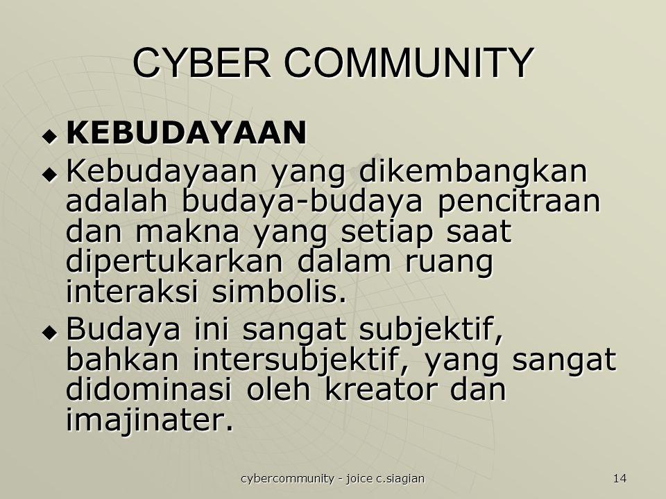 cybercommunity - joice c.siagian 14 CYBER COMMUNITY  KEBUDAYAAN  Kebudayaan yang dikembangkan adalah budaya-budaya pencitraan dan makna yang setiap saat dipertukarkan dalam ruang interaksi simbolis.