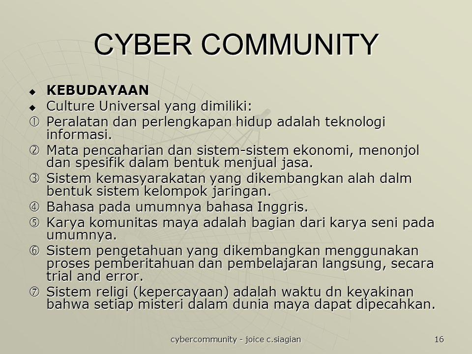 cybercommunity - joice c.siagian 16 CYBER COMMUNITY  KEBUDAYAAN  Culture Universal yang dimiliki:  Peralatan dan perlengkapan hidup adalah teknologi informasi.