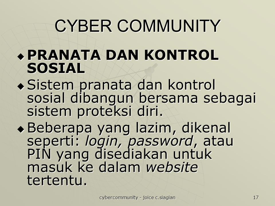 cybercommunity - joice c.siagian 17 CYBER COMMUNITY  PRANATA DAN KONTROL SOSIAL  Sistem pranata dan kontrol sosial dibangun bersama sebagai sistem p