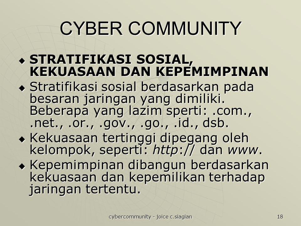 cybercommunity - joice c.siagian 18 CYBER COMMUNITY  STRATIFIKASI SOSIAL, KEKUASAAN DAN KEPEMIMPINAN  Stratifikasi sosial berdasarkan pada besaran jaringan yang dimiliki.