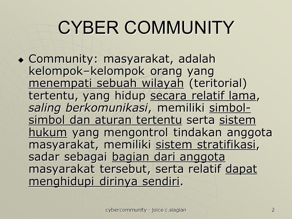 cybercommunity - joice c.siagian 2 CYBER COMMUNITY  Community: masyarakat, adalah kelompok–kelompok orang yang menempati sebuah wilayah (teritorial)
