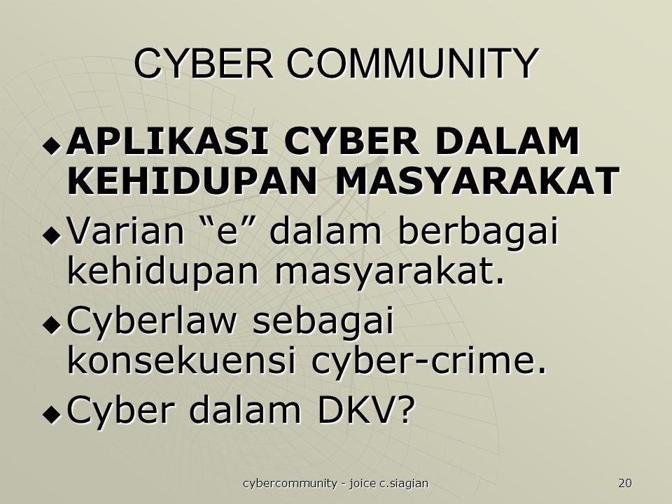 """cybercommunity - joice c.siagian 20 CYBER COMMUNITY  APLIKASI CYBER DALAM KEHIDUPAN MASYARAKAT  Varian """"e"""" dalam berbagai kehidupan masyarakat.  Cy"""