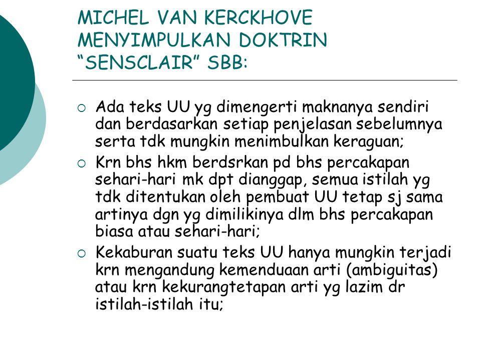"""MICHEL VAN KERCKHOVE MENYIMPULKAN DOKTRIN """"SENSCLAIR"""" SBB:  Ada teks UU yg dimengerti maknanya sendiri dan berdasarkan setiap penjelasan sebelumnya s"""