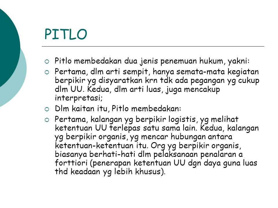 PITLO  Pitlo membedakan dua jenis penemuan hukum, yakni:  Pertama, dlm arti sempit, hanya semata-mata kegiatan berpikir yg disyaratkan krn tdk ada p