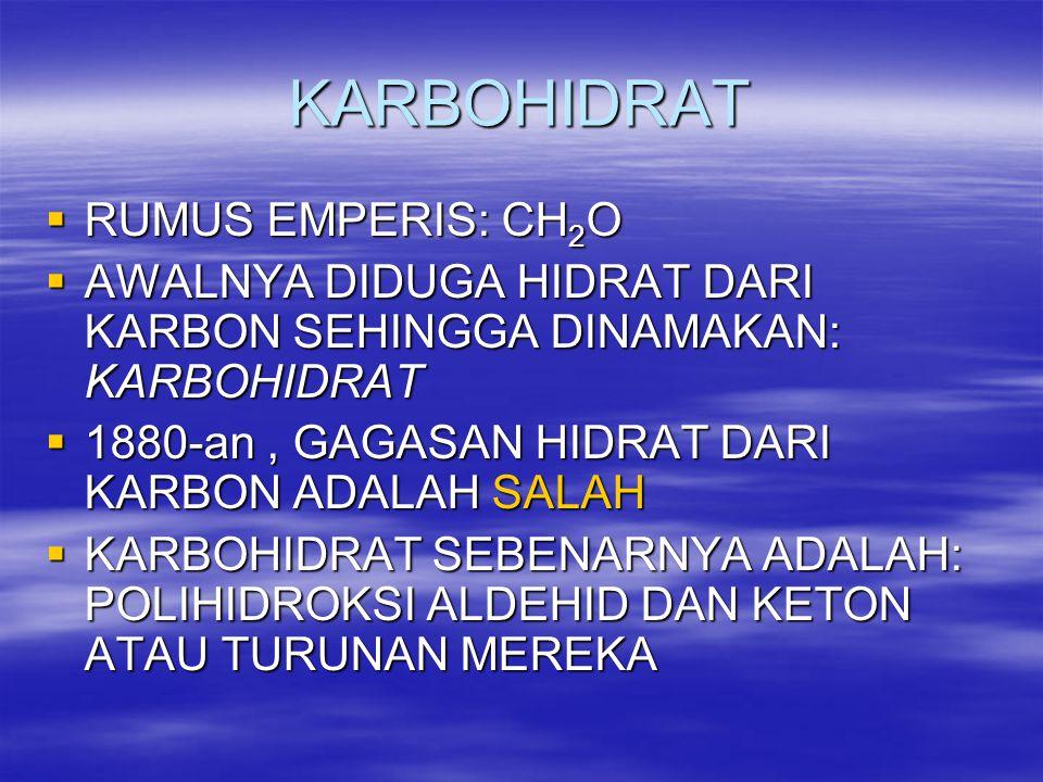 KARBOHIDRAT  RUMUS EMPERIS: CH 2 O  AWALNYA DIDUGA HIDRAT DARI KARBON SEHINGGA DINAMAKAN: KARBOHIDRAT  1880-an, GAGASAN HIDRAT DARI KARBON ADALAH S
