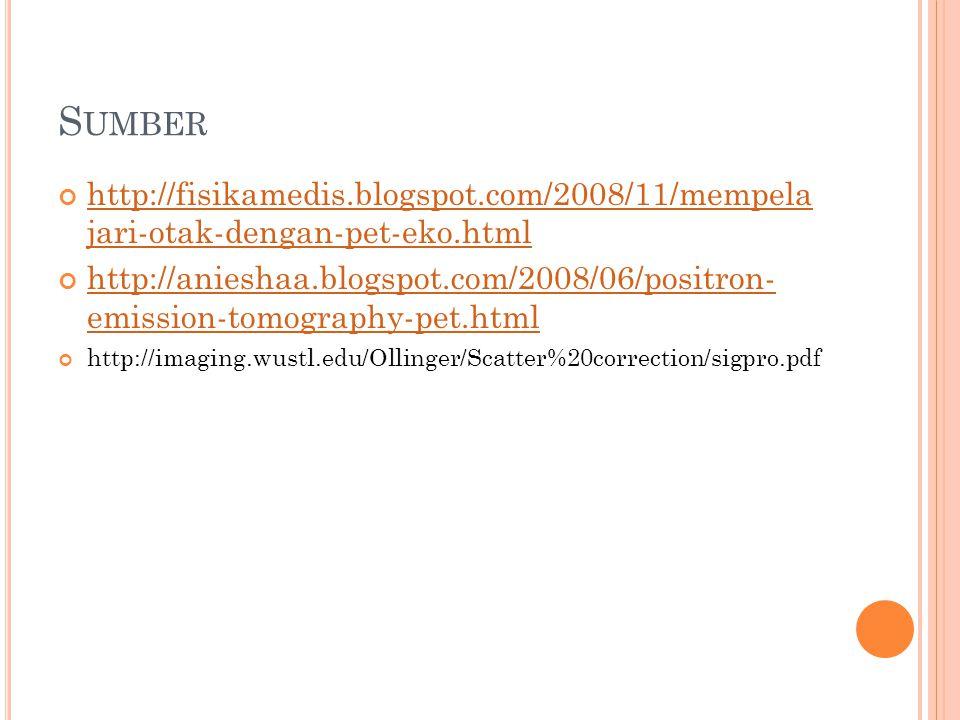 S UMBER http://fisikamedis.blogspot.com/2008/11/mempela jari-otak-dengan-pet-eko.html http://anieshaa.blogspot.com/2008/06/positron- emission-tomograp