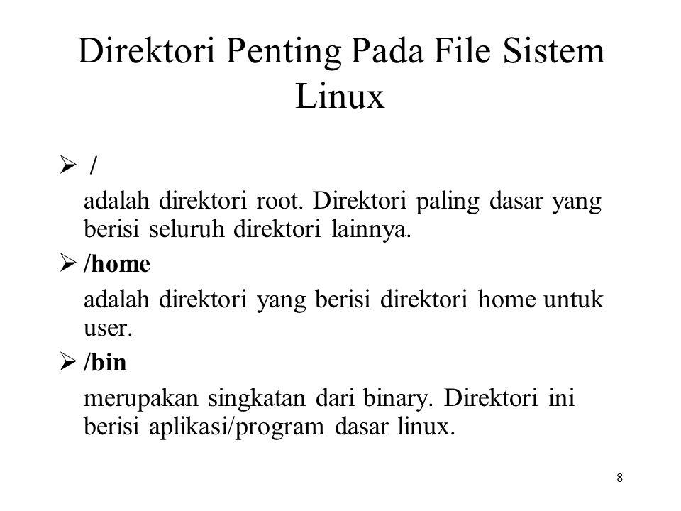 8 Direktori Penting Pada File Sistem Linux  / adalah direktori root. Direktori paling dasar yang berisi seluruh direktori lainnya.  /home adalah dir