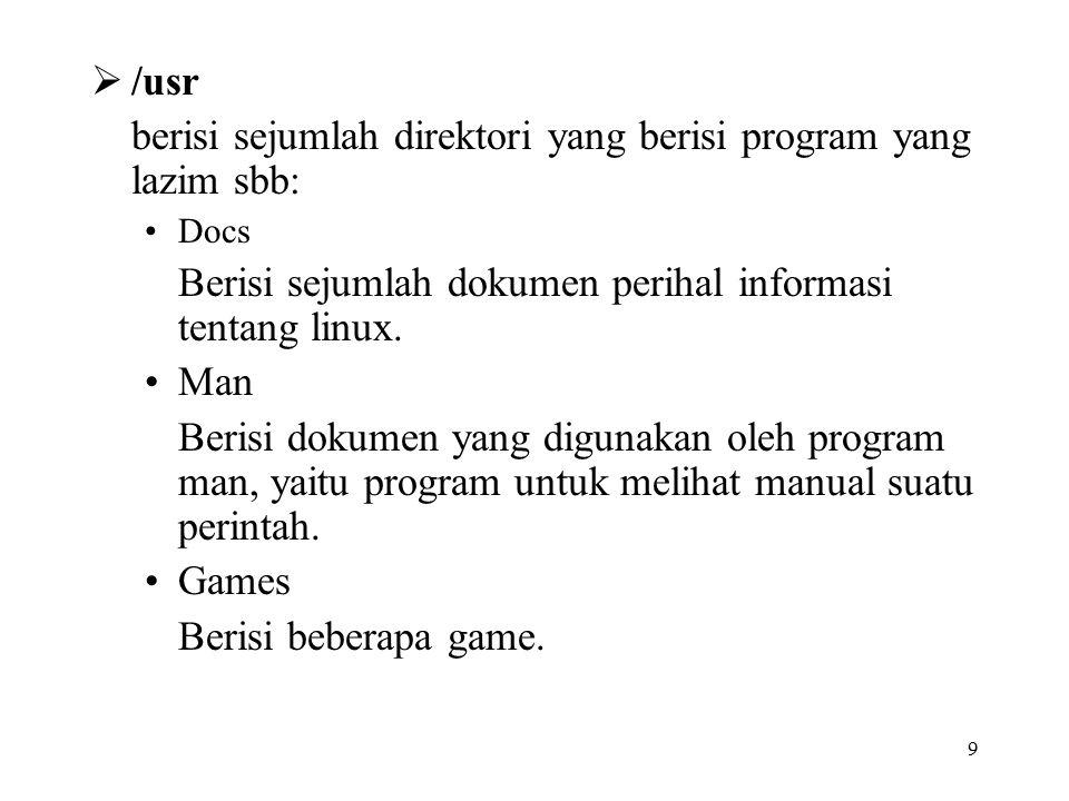 9  /usr berisi sejumlah direktori yang berisi program yang lazim sbb: Docs Berisi sejumlah dokumen perihal informasi tentang linux. Man Berisi dokume