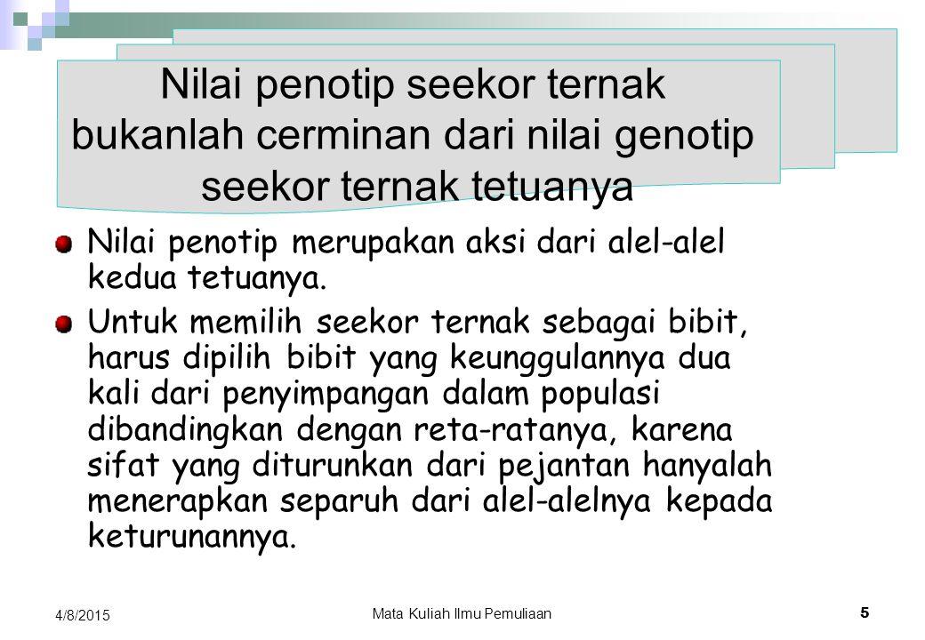 Mata Kuliah Ilmu Pemuliaan 4 4/8/2015  Genotip adalah susunan gen yang mewakili sifat tertentu  Penotip adalah penampakan sifat dari suatu genotip,