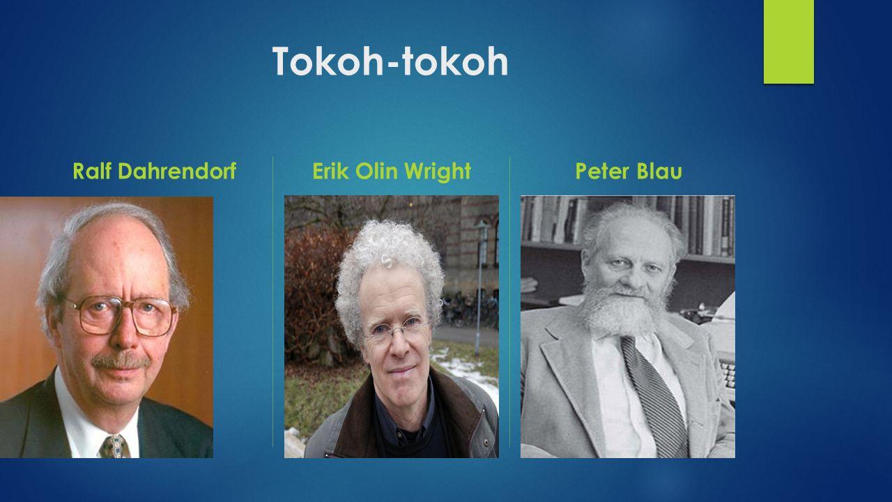 Tokoh-tokoh Ralf DahrendorfErik Olin WrightPeter Blau