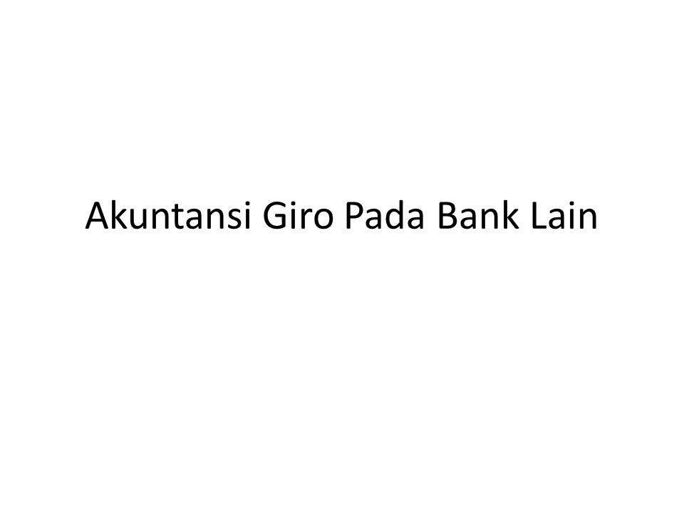 Definition Giro pada bank lain adalah saldo rekening giro bank, baik dalam rupiah maupun dalam valuta asing di bank lain.