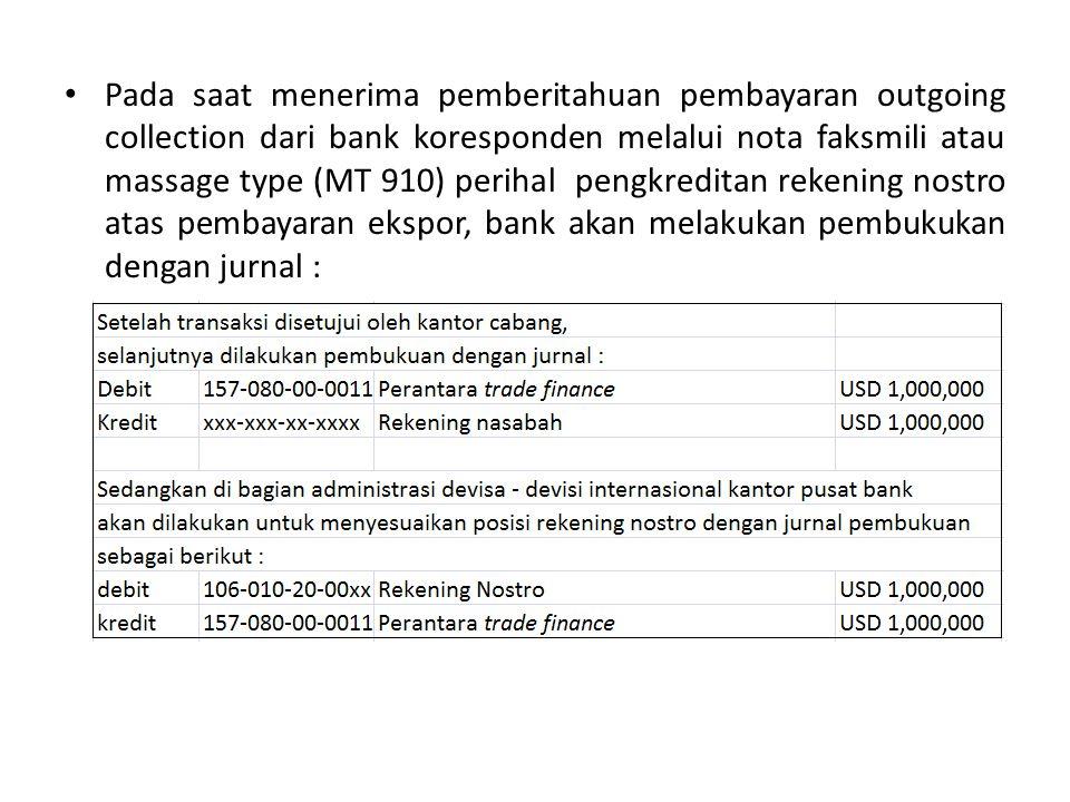 Pada saat menerima pemberitahuan pembayaran outgoing collection dari bank koresponden melalui nota faksmili atau massage type (MT 910) perihal pengkre
