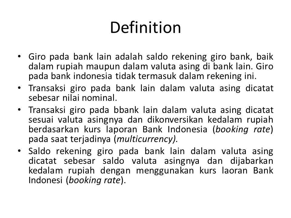Definition Giro pada bank lain adalah saldo rekening giro bank, baik dalam rupiah maupun dalam valuta asing di bank lain. Giro pada bank indonesia tid