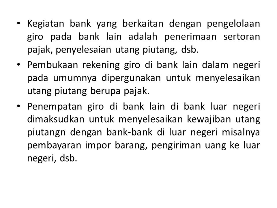 Kegiatan bank yang berkaitan dengan pengelolaan giro pada bank lain adalah penerimaan sertoran pajak, penyelesaian utang piutang, dsb.