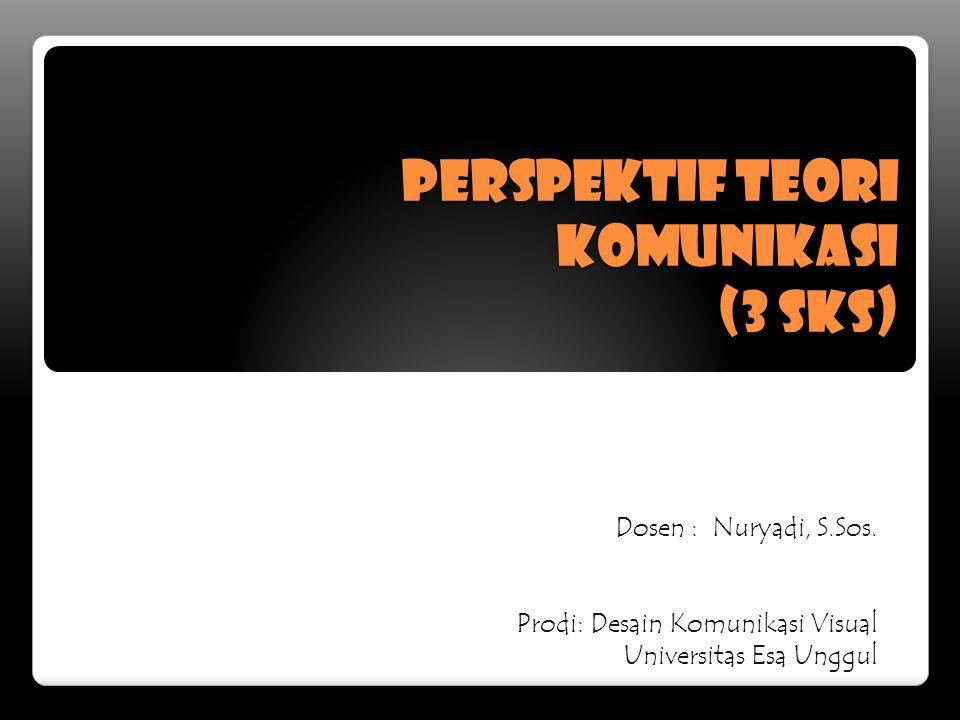 Perspektif TEORI KOMUNIKASI (3 sks) Dosen : Nuryadi, S.Sos.