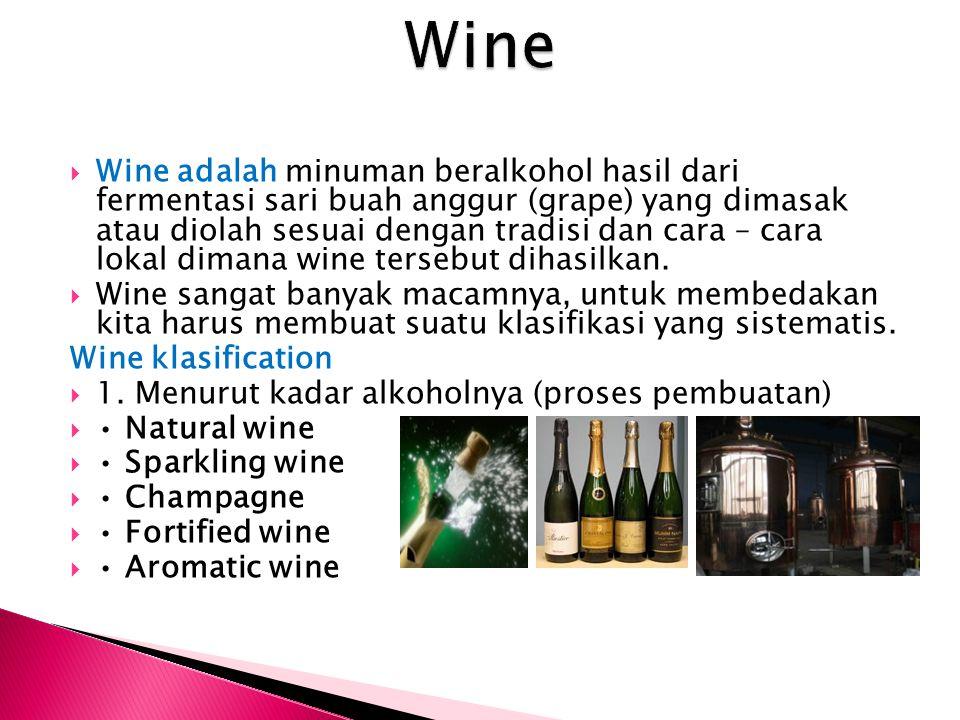  Wine adalah minuman beralkohol hasil dari fermentasi sari buah anggur (grape) yang dimasak atau diolah sesuai dengan tradisi dan cara – cara lokal d