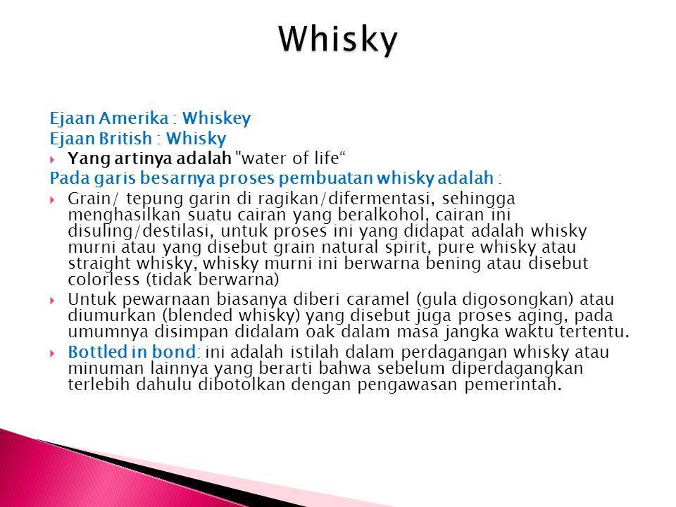 Ejaan Amerika : Whiskey Ejaan British : Whisky  Yang artinya adalah