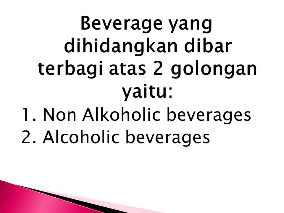 Beverage yang dihidangkan dibar terbagi atas 2 golongan yaitu: 1. Non Alkoholic beverages 2. Alcoholic beverages