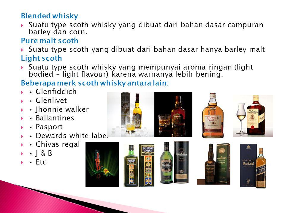 Blended whisky  Suatu type scoth whisky yang dibuat dari bahan dasar campuran barley dan corn. Pure malt scoth  Suatu type scoth yang dibuat dari ba
