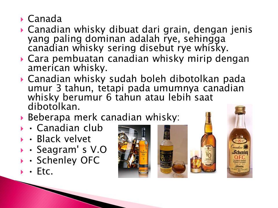  Canada  Canadian whisky dibuat dari grain, dengan jenis yang paling dominan adalah rye, sehingga canadian whisky sering disebut rye whisky.  Cara