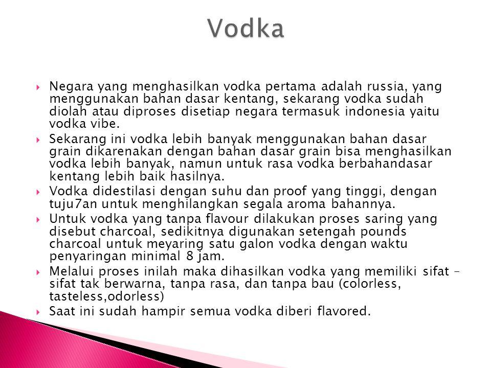  Negara yang menghasilkan vodka pertama adalah russia, yang menggunakan bahan dasar kentang, sekarang vodka sudah diolah atau diproses disetiap negar