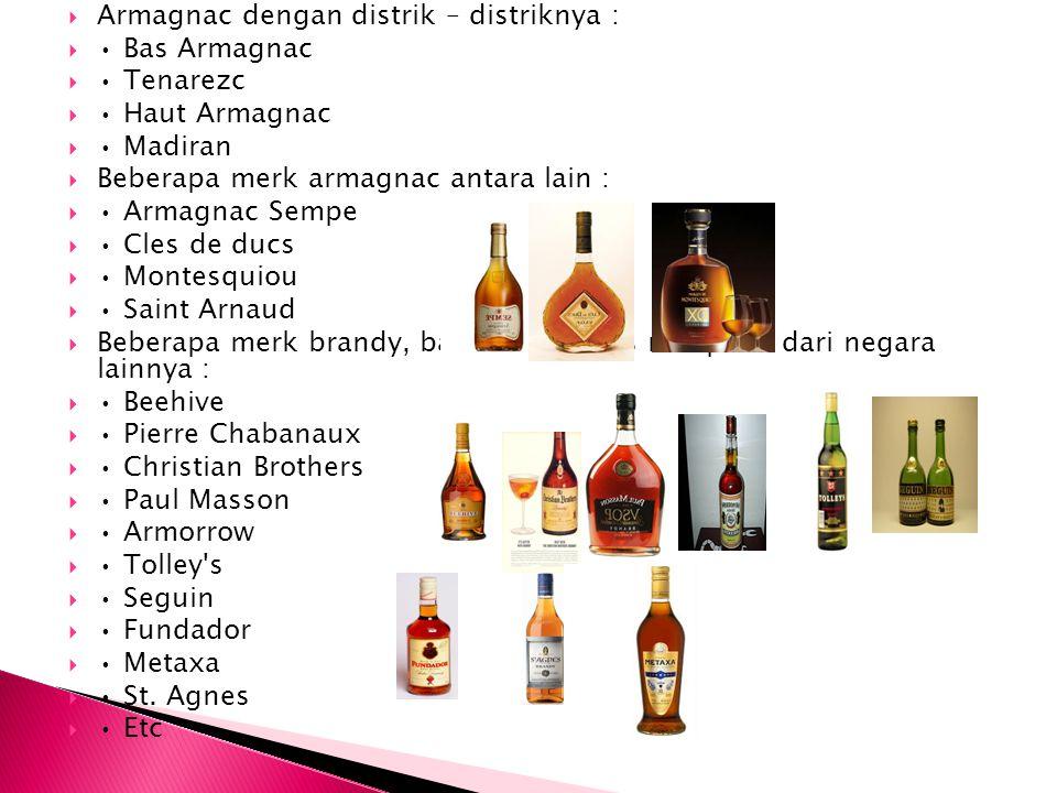  Armagnac dengan distrik – distriknya :  Bas Armagnac  Tenarezc  Haut Armagnac  Madiran  Beberapa merk armagnac antara lain :  Armagnac Sempe 