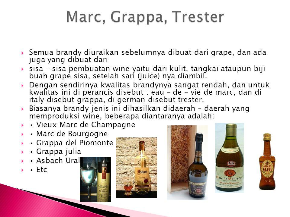  Semua brandy diuraikan sebelumnya dibuat dari grape, dan ada juga yang dibuat dari  sisa – sisa pembuatan wine yaitu dari kulit, tangkai ataupun bi