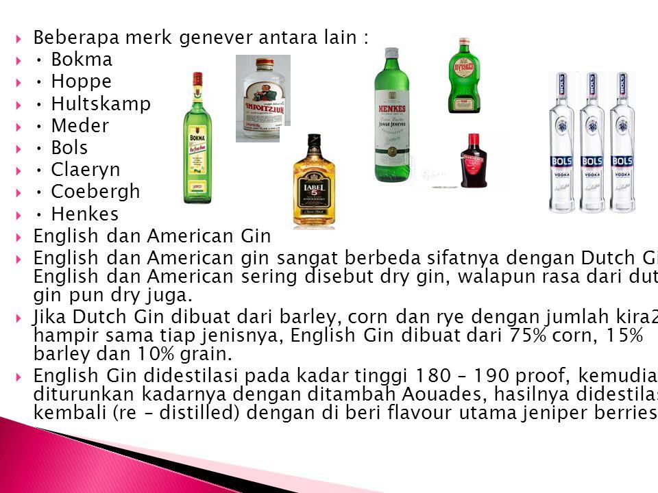 Beberapa merk genever antara lain :  Bokma  Hoppe  Hultskamp  Meder  Bols  Claeryn  Coebergh  Henkes  English dan American Gin  English da