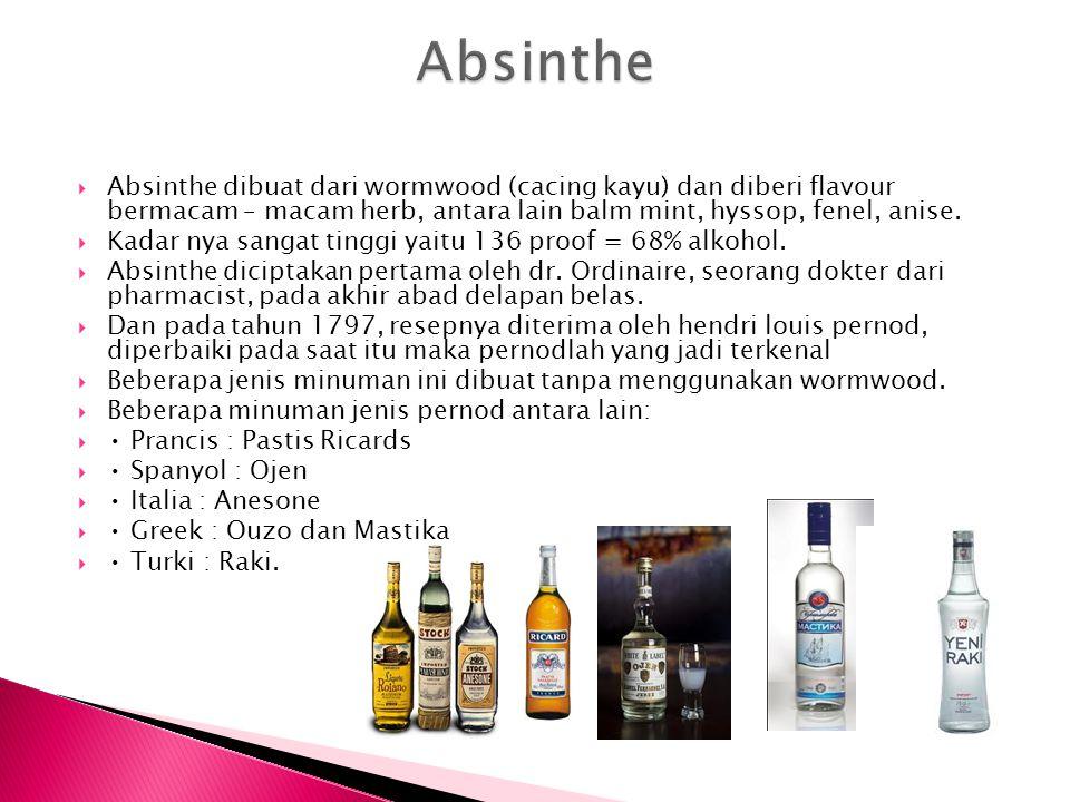  Absinthe dibuat dari wormwood (cacing kayu) dan diberi flavour bermacam – macam herb, antara lain balm mint, hyssop, fenel, anise.  Kadar nya sanga