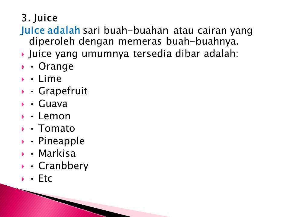 3. Juice Juice adalah sari buah-buahan atau cairan yang diperoleh dengan memeras buah-buahnya.  Juice yang umumnya tersedia dibar adalah:  Orange 
