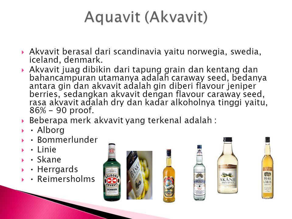  Akvavit berasal dari scandinavia yaitu norwegia, swedia, iceland, denmark.  Akvavit juag dibikin dari tapung grain dan kentang dan bahancampuran ut
