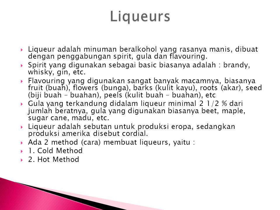  Liqueur adalah minuman beralkohol yang rasanya manis, dibuat dengan penggabungan spirit, gula dan flavouring.  Spirit yang digunakan sebagai basic