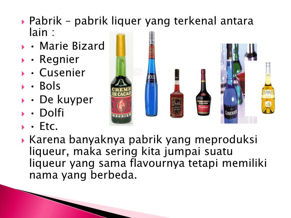  Pabrik – pabrik liquer yang terkenal antara lain :  Marie Bizard  Regnier  Cusenier  Bols  De kuyper  Dolfi  Etc.  Karena banyaknya pabrik y