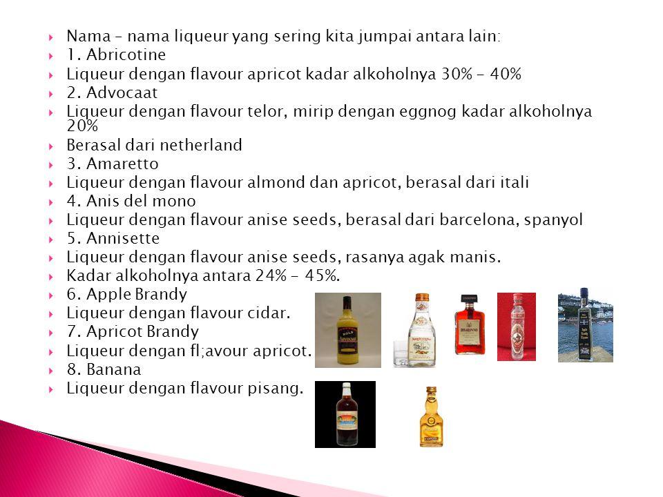  Nama – nama liqueur yang sering kita jumpai antara lain:  1. Abricotine  Liqueur dengan flavour apricot kadar alkoholnya 30% - 40%  2. Advocaat 