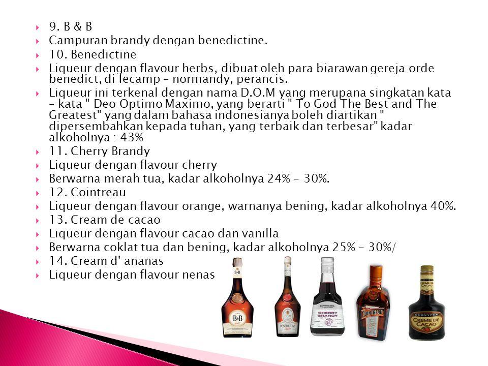  9. B & B  Campuran brandy dengan benedictine.  10. Benedictine  Liqueur dengan flavour herbs, dibuat oleh para biarawan gereja orde benedict, di