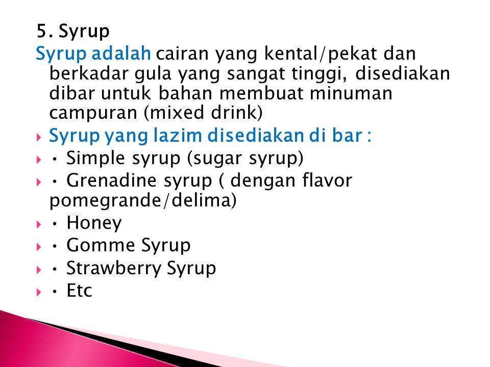5. Syrup Syrup adalah cairan yang kental/pekat dan berkadar gula yang sangat tinggi, disediakan dibar untuk bahan membuat minuman campuran (mixed drin