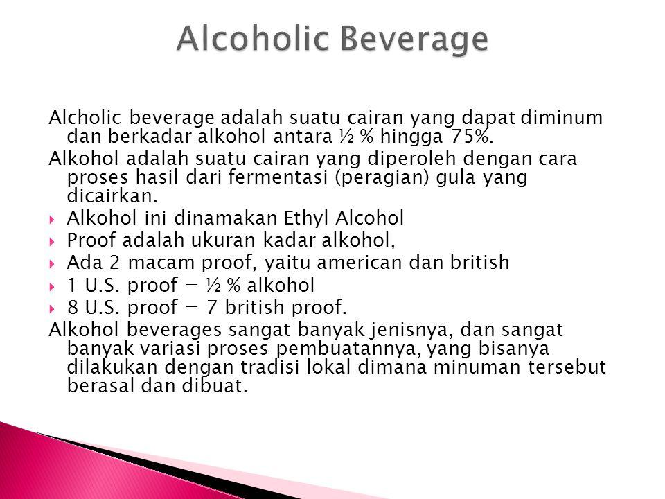 Alcholic beverage adalah suatu cairan yang dapat diminum dan berkadar alkohol antara ½ % hingga 75%. Alkohol adalah suatu cairan yang diperoleh dengan