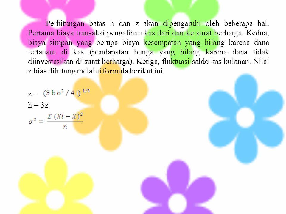 Perhitungan batas h dan z akan dipengaruhi oleh beberapa hal. Pertama biaya transaksi pengalihan kas dari dan ke surat berharga. Kedua, biaya simpan y