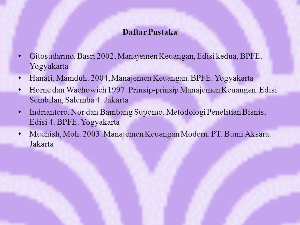 Daftar Pustaka Gitosudarmo, Basri 2002, Manajemen Keuangan, Edisi kedua, BPFE. Yogyakarta Hanafi, Mamduh. 2004, Manajemen Keuangan. BPFE. Yogyakarta H