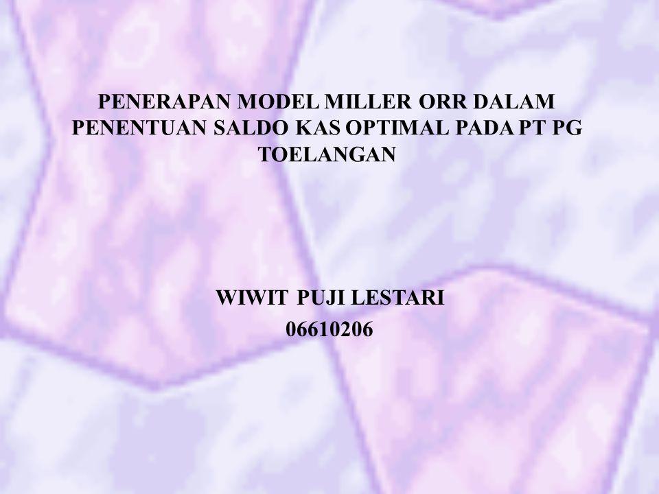 PENERAPAN MODEL MILLER ORR DALAM PENENTUAN SALDO KAS OPTIMAL PADA PT PG TOELANGAN WIWIT PUJI LESTARI 06610206