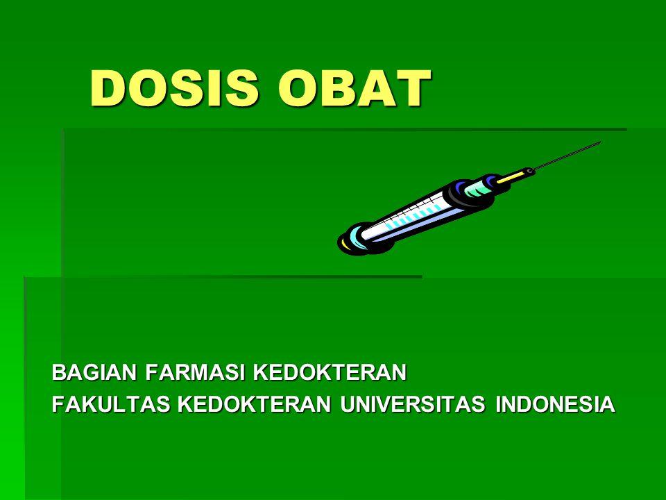 DOSIS OBAT BAGIAN FARMASI KEDOKTERAN FAKULTAS KEDOKTERAN UNIVERSITAS INDONESIA