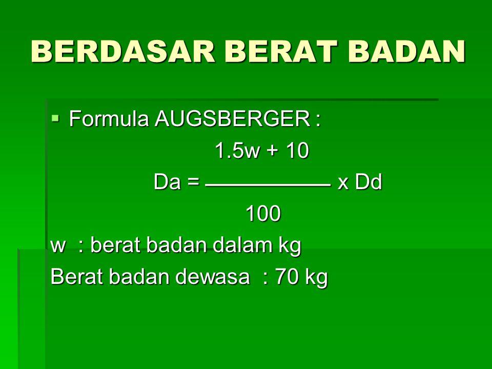 BERDASAR BERAT BADAN  Formula AUGSBERGER : 1.5w + 10 1.5w + 10 Da =  x Dd Da =  x Dd 100 100 w : berat badan dalam kg Berat badan d