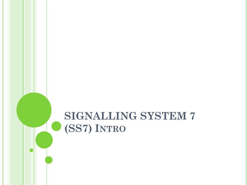 SIGNALLING SYSTEM 7 (SS7) I NTRO